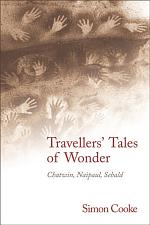 Travellers' Tales of Wonder: Chatwin, Naipaul, Sebald