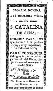 Sagrada novena a la esclarecida virgen y serafica madre S. Catalina de Sena: utilisima para los que aspiran à la perfeccion y muy importante à todos los fieles para conseguir indulgencia ...