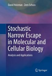 Stochastic Narrow Escape in Molecular and Cellular Biology: Analysis and Applications