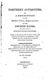 Northern Antiquities : Or, A Description of the Manners, Customs, Religion, and Laws of the Ancient Danes Including Those of Our Own Saxon Ancestors : with a Translation of the Edda, Or System of Runic Mythology, ...: English translation of L'Introduction à l'histoire de Dannemarc