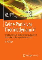"""Keine Panik vor Thermodynamik!: Erfolg und Spaß im klassischen """"Dickbrettbohrerfach"""" des Ingenieurstudiums, Ausgabe 6"""
