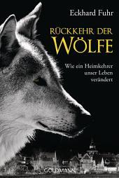 Rückkehr der Wölfe: Wie ein Heimkehrer unser Leben verändert
