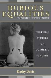Dubious Equalities and Embodied Differences: Cultural Studies on Cosmetic Surgery