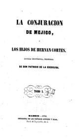 La conjuración de Méjico, o, Los hijos de Hernán Cortés: novela histórica, Volúmenes 1-2