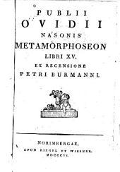 Publii Ovidii Nasonis Metamorphoseon, libri XV, ex recensione Petri Burmanni