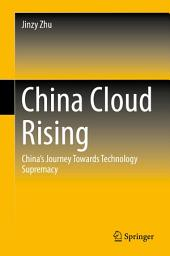 China Cloud Rising: China's Journey Towards Technology Supremacy