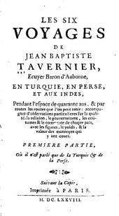 Les six voyages de Jean Baptiste Tavernier ... en Turquie, en Perse, et aux Indes: pendant l'espace de quarante ans et par toutes les routes .... Où il n'est parlé que de la Turquie & de la Perse, Volume1