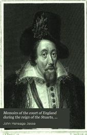 Memoirs of the court of England during the reign of the Stuarts, including the Protectorate: Volume 1
