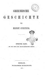 Griechische Geschichte von Ernst Curtius: Bis zum Ende des Peloponnesischen Kriegs, Band 2