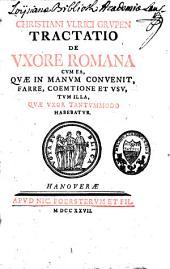 Tractatio de uxore romana cum ea: quae in manum convenit, farre, coëmtione et usu, tum illa, quae uxor tantummodo habebatur
