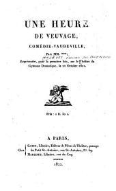 Une heure de veuvage: Comédie-vaudeville par MM... [Edouard Mazères, Eugène Lebas u. L. M. J. T. Bénazet]