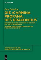 Die 'Carmina profana' des Dracontius: Prolegomena und kritischer Kommentar zur Editio Teubneriana. Mit einem Anhang: Dracontius und die 'Aegritudo Perdicae'