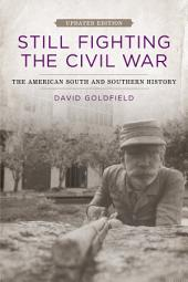 Still Fighting the Civil War: The American South and Southern History, Edition 2