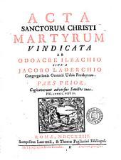 Acta sanctorum Christi martyrum vindicata: Volume 1