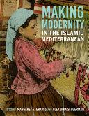 Making Modernity in the Islamic Mediterranean