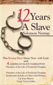 Twelve Years a Slave Including Roaring River Music Note and Four American Slave Narratives and Roaring River Music Note and Lyric, Narrative of the Life of Frederick Douglass, Incidents in theLife of a Slave Girl Written, Up from Slavery