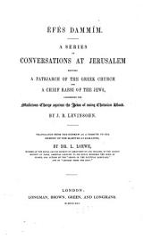Éfés Dammîm: A Series of Conversations at Jerusalem Between a Patriarch of the Greek Church and a Chief Rabbi of the Jews, Concerning the Malicious Charge Against the Jews of Using Christian Blood