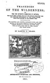 Tragedies of the wilderness, or True and authentic narratives of captives who have been carried away by the Indians from the various frontier settlements of the United States, from the earliest to the present time...