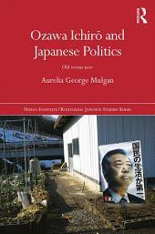 Ozawa Ichir? and Japanese Politics: Old Versus New