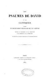 Les Psaumes de David et les Cantiques: d'après un manuscript Français du XVe siecle, précédés de recherches sur le traducteur et de remarques sur la traduction et ornés d'un facsimile de manuscrit et d'un portrait de David