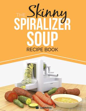 The Skinny Spiralizer Soup Recipe Book