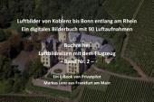 Luftbilder von Koblenz bis Bonn entlang am Rhein: Ein digitales Bilderbuch mit 90 Luftaufnahmen