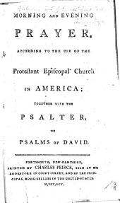 Morning and Evening Prayer, according to the use of the Protestant Episcopal Church in America; together with the Psalter, etc. [With the Litany and Communion Office.]
