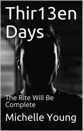 Thir13en Days: The Rite Will Be Complete
