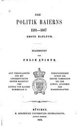 Briefe und Acten zur Geschichte des Dreissigjährigen Krieges in den Zeiten des vorwaltenden Einflusses der Wittelsbacher: -5. Bd. Die politik Bayerns, 1591-1607, bearb. von F. Stieve