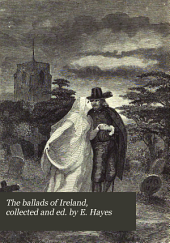 The ballads of Ireland, collected and ed. by E. Hayes