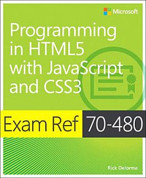 Exam Ref 70 480 Programming in HTML5 with JavaScript and CSS3  MCSD  PDF