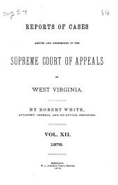 Reports of Cases Argued and Determined in the Supreme Court of Appeals of West Virginia: Volume 12