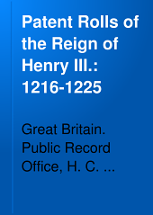 Patent Rolls of the Reign of Henry III.: 1216-1225