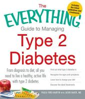 The Everything Guide to Managing Type 2 Diabetes: From Diagnosis to Diet, All You Need to Live a Healthy, Active Life with Type 2 Diabetes - Find Out What Type 2 Diabetes Is, Recognize the Signs and Symptoms, Learn How to Change Your Diet and Discover the Latest Treatments