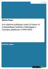 Les relations politiques entre la France et la République fédérale d'Allemagne à l'époque gaullienne (1958-1969)