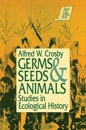 Germs, Seeds and Animals: Studies in Ecological History: Studies in Ecological History