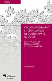 L'accompagnement et l'évaluation de la réflexivité en santé: Des applications en éducation et en formation