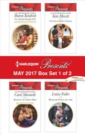 Harlequin Presents May 2017 - Box Set 1 of 2: The Sheikh's Bought Wife\Bound by the Sultan's Baby\The Forced Bride of Alazar\Blackmailed Down the Aisle