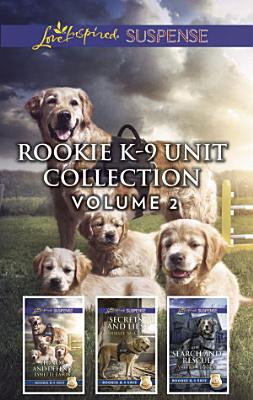 Rookie K 9 Unit Collection Volume 2 Honor and Defend Secrets and Lies Search and Rescue