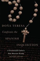 Doña Teresa Confronts the Spanish Inquisition: A Seventeenth-Century New Mexican Drama