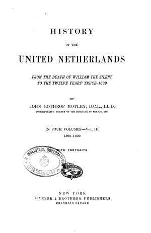 History of the United Netherlands from the Death of William the Silent to the Twelve Years  Truce 1609