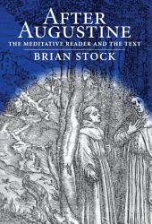 After Augustine: The Meditative Reader and the Text