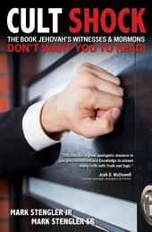 Cult Shock: The Book Jehovah's Witnesses & Mormons Don't Want You to Read