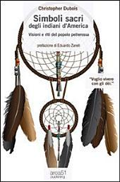 Simboli sacri degli indiani d'America: Visioni e riti del popolo pellerossa