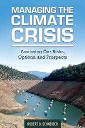 Managing the Climate Crisis: Assessing Our Risks, Options, and Prospects