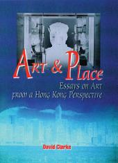 Art and Place: Essays on Art From a Hong Kong Perspective