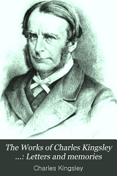 The Works of Charles Kingsley ...: Letters and memories