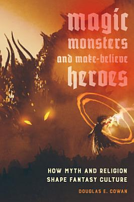 Magic, Monsters, and Make-Believe Heroes