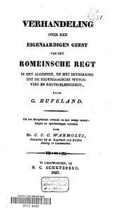 Verhandeling over den eigenaardigen geest van het Romeinsche regt in het algemeen, en met betrekking tot de hedendaagsche wetgeving en regtsgeleerdheid
