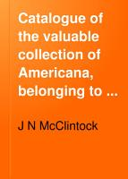 Catalogue of the Valuable Collection of Americana  Belonging to J N  McClintock  Esq   of Concord  N H   Consisting of New England Town and State Histories and Genealogies  Together with an Extensive Collection of Books and Pamphlets Relating to the Civil War  the American Indians  Etc      PDF
